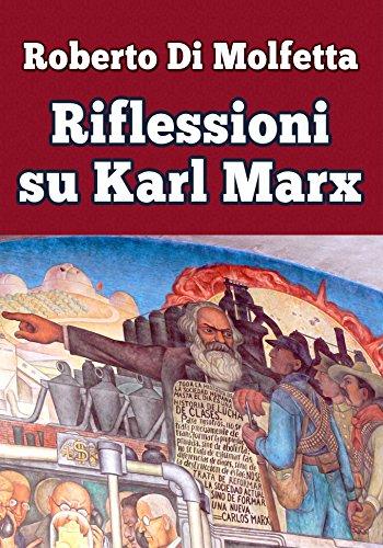 Riflessioni su Karl Marx: Le mie riflessioni sul pensiero del grande sociologo tedesco