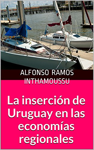 La inserción de Uruguay en las economías regionales por Alfonso Ramos Inthamoussu