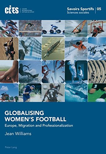 Globalising Women's Football: Europe, Migration and Professionalization (Savoirs Sportifs / Sports Knowledge)