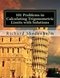 101 Problems in Calculating Trigonometric Limits With Solutions (Calculus Student Resources)