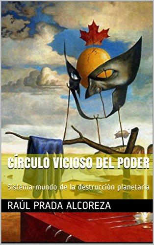 Círculo vicioso del poder: Sistema-mundo de la destrucción planetaria (Mundos alterativos nº 27) por Raúl Prada Alcoreza