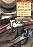 Civil War Firearms: Their Historical Background and Tactical Use
