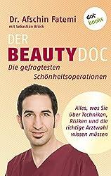 DER BEAUTY-DOC - Band 1: Die gefragtesten Schönheitsoperationen: Alles, was Sie über Techniken, Risiken und die richtige Artzwahl wissen müssen