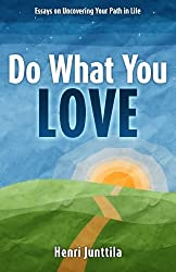 Do What You Love: Essays on Uncovering Your Path in Life by Henri Junttila (2014-07-17)