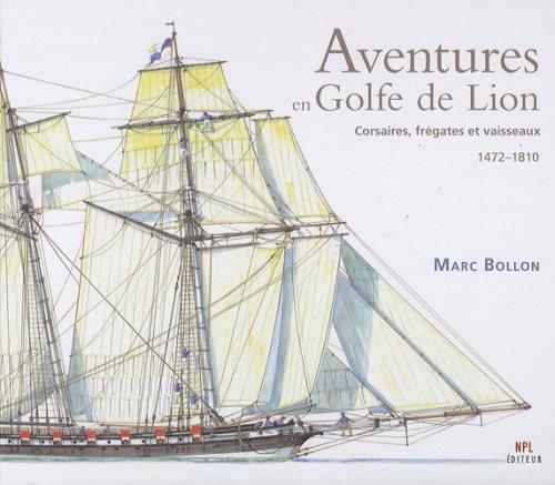 Aventures en Golfe de Lion : Corsaires, frégates et vaisseaux 1472-1810