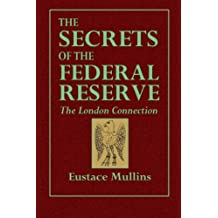 The Secrets of the Federal Reserve: The London Connection
