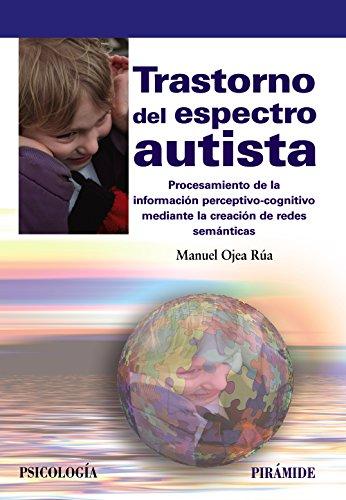 Trastorno del espectro autista: Procesamiento de la información perceptivo-cognitivo mediante la creación de redes semánticas (Psicología) por Manuel Ojea Rúa