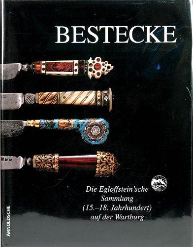 Bestecke, die Egloffstein'sche Sammlung (15.-18. Jahrhundert) auf der Wartburg: Bestandskatalog: Der Egloffstein'sche Sammlung (15-18 Jahihundert) - Knives and Forks from the Wartburg Castle