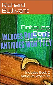 Antiques Don't Bounce: Includes Book 2 Antiques Won't Fly (books on antiques) by [Bullivant, Richard]