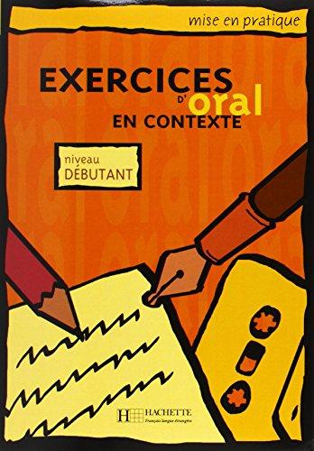 Exercices d'oral en contexte : Niveau débutant par Anne Akyuz