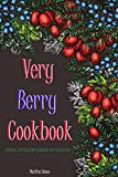 Very Berry Cookbook: Delicious Yet Easy Berry Recipes for Any Course (English Edition)