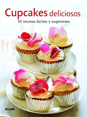 Cupcakes deliciosos / Delicious cupcakes: 50 Recetas Fáciles Y Sugerentes / 50 Easy Recipes and Suggestions