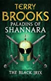Paladins of Shannara: The Black Irix by Terry Brooks