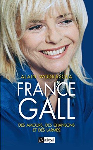 France Gall: Des amours, des chansons et des larmes