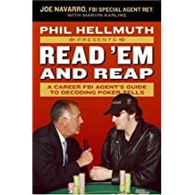 Phil Hellmuth Presents Read 'Em and Reap: A Career FBI Agent's Guide to Decoding Poker Tells by Navarro, Joe, Karlins, Marvin, Hellmuth, Phil, Jr. (2006) Paperback