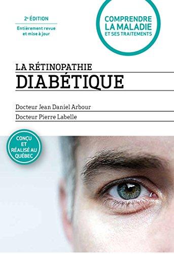 La rétinopathie diabétique - 2e édition entièrement revue et mise à jour: 2e édition entièrement revue et mise à jour par Jean Daniel Arbour