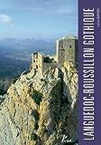 Languedoc-Roussillon gothique - L'architecture militaire de Carcassonne à Perpignan