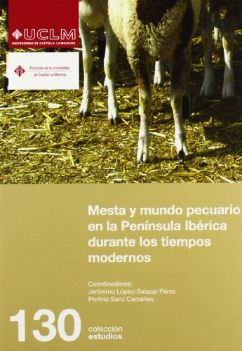 Mesta y mundo pecuario en la Península Ibérica durante los tiempos modernos por Jerónimo López-Salazar Pérez