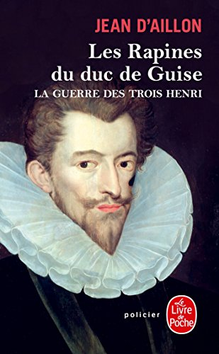 Les Rapines du duc de Guise (La Guerre des trois Henri, Tome 1) (Policiers) por Jean d'Aillon