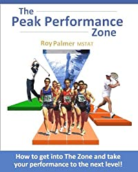 The Peak Performance Zone: How to get into The Zone and take your performance to the next level. (English Edition)