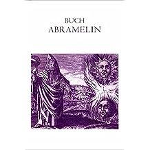 Buch Abramelin das ist Die egyptischen großen Offenbarungen. Oder des Abraham von Worms Buch der wahren Praktik in der uralten göttlichen Magie.