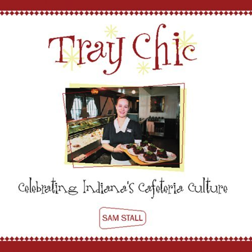 Tray Chic: Celebrating Indiana's Cafeteria Culture by Sam Stall (2004-06-01)