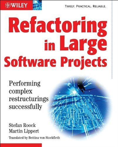 Refactoring in Large Software Projects: Performing Complex Restructurings Successfully 1st edition by Lippert, Martin, Roock, Stephen (2006) Taschenbuch