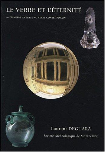 Le verre et l'éternité : Ou Du verre antique au verre contemporain