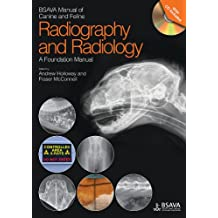 BSAVA Manual of Canine and Feline Radiography and Radiology: A Foundation Manual (BSAVA British Small Animal Veterinary Association)