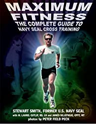 Maximum Fitness : The Complete Guide to Navy SEAL Cross Training by Stewart Smith (2001-03-15)