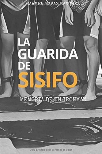 La guarida de Sísifo: Memoria de un Ironman por Carmen Navas Sánchez