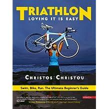 Triathlon, Loving it is easy.: Swim, Bike, Run: The Ultimate Beginner's Guide (English Edition)