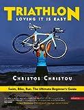 Triathlon, Loving it is easy.: Swim, Bike, Run: The Ultimate Beginner's Guide