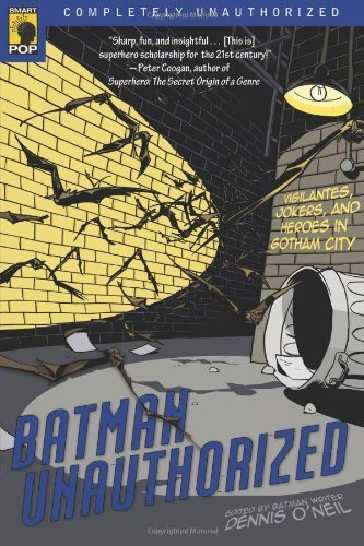 BATMAN UNAUTHORISED: Vigilantes, Jokers, and Heroes in Gotham City (Smart Pop) by Dennis O'Neil (2008-04-02)