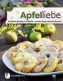 Apfelliebe: Köstliche Rezepte mit Äpfeln - von der Suppe bis zum Dessert