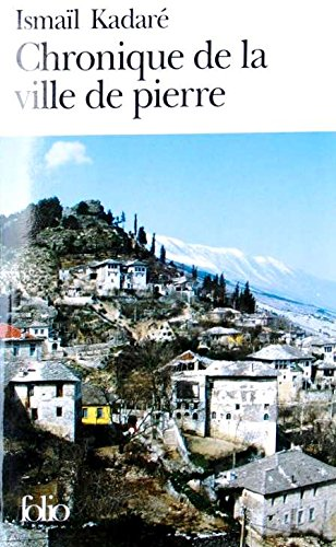 Chronique de la ville de pierre par Ismaïl Kadaré