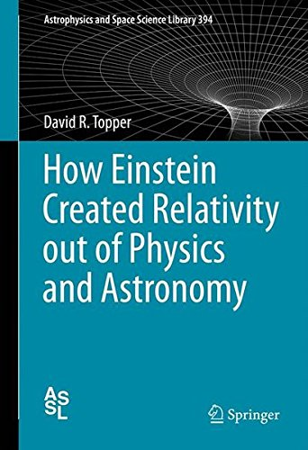 How Einstein Created Relativity out of Physics and Astronomy (Astrophysics and Space Science Library, Band 394)