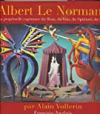 Albert Le Normand : La perpétuelle espérance du Beau, du Vrai, du Spirituel, du Soi…