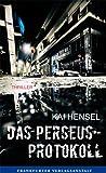 'Das Perseus-Protokoll: Thriller (Debütromane in der FVA)' von Kai Hensel