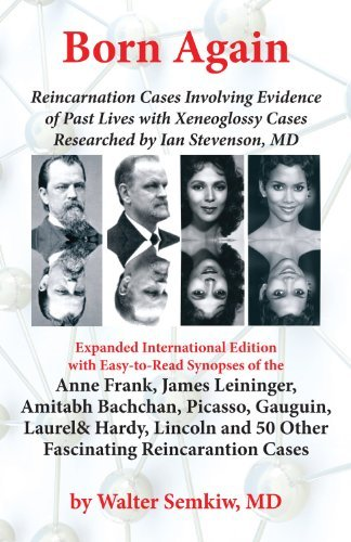 Born Again: Reincarnation Cases Involving Evidence of Past Lives, with Xenoglossy Cases Researched by Ian Stevenson, MD by Walter Semkiw MD (2011-08-03)