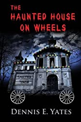 The Haunted House on Wheels by Dennis E. Yates (2015-10-07)