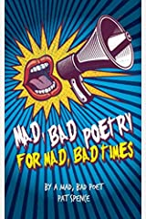 Mad, bad poetry for mad, bad times: by a mad, bad poet Paperback