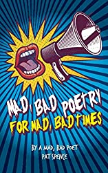 Mad, bad poetry for mad, bad times: by a mad, bad poet