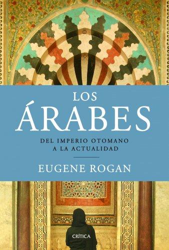 Descargar Libro Los Árabes: Del Imperio otomano a la actualidad (Serie Mayor) de Eugene Rogan