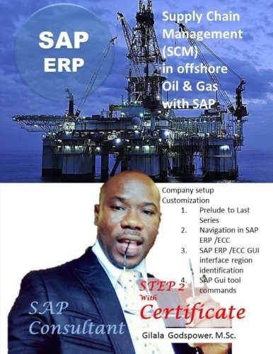 Supply Chain Management(SCM)  in offshore  Oil & Gas  with SAP.: SAP Consultant  STEP 2 with Certificate.: Volume 2