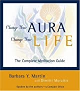 Change Your Aura, Change Your Life: The Complete Meditation Guide by Barbara Y. Martin and Dimitri Moraitis (2007-10-05)