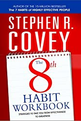 The 8th Habit Personal Workbook: Strategies to Take You From Effectiveness to Greatness by Stephen R. Covey (2006-10-02)