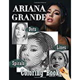 Ariana Grande Dots Lines Spirals Coloring Book: Adults Coloring Books With High Quality Ariana Grande Images In 3 Styles Dot