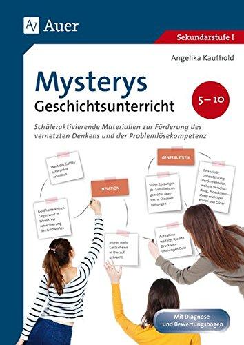 Mysterys im Geschichtsunterricht 5-10: Schüleraktivierende Materialien zur Förderung des vernetzten Denkens und der Problemlösekompetenz (5. bis 10. Klasse)