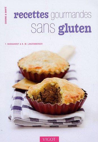 Recettes gourmandes sans gluten : Délicieux petits plats et desserts compatibles avec la maladie coeliaque
